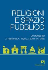 Religioni e spazio pubblico: Un dialogo tra J. Habermas, C. Taylor, J. Butler, C. West