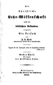 Die christliche Lehr-Wissenschaft nach den biblischen Urkunden: ein Versuch. 1. th. Die Logik der christlichen Lehre