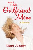 Download The Girlfriend Mom  A Memoir Book