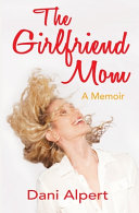 The Girlfriend Mom  A Memoir