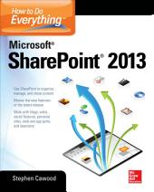 How to Do Everything Microsoft SharePoint 2013: Microsoft SharePoint 2013, Edition 2