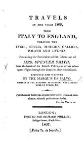 Travels in the year 1806, from Italy to England, ... containing the particulars of the liberation of Mrs. Spencer Smith, from the hands of the French Police, etc. [Translated from the Italian by W. Fraser.]