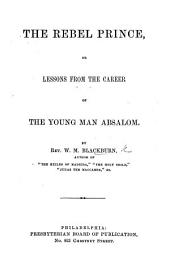 The Rebel Prince: Or, Lessons from the Career of the Young Man Absalom