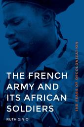 The French Army and Its African Soldiers: The Years of Decolonization
