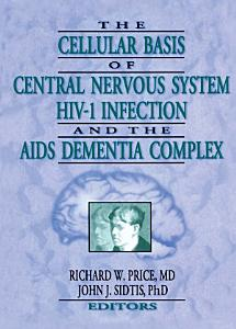 The Cellular Basis of Central Nervous System HIV 1 Infection and the AIDS Dementia Complex