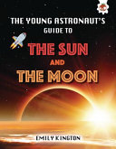 The Young Astronaut's Guide to the Sun and Moon