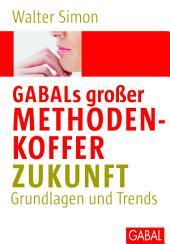Gabals großer Methodenkoffer Zukunft: Grundlagen und Trends