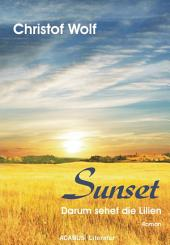 Sunset - Darum sehet die Lilien