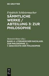 Literarischer Nachlaß. Zur Philosophie. 2. ; 1: Geschichte der Philosophie: Aus Schleiermachers handschriftlichem Nachlasse