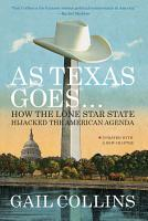 As Texas Goes     How the Lone Star State Hijacked the American Agenda PDF
