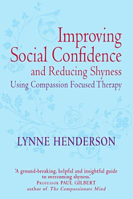 Improving Social Confidence and Reducing Shyness Using Compassion Focused Therapy PDF