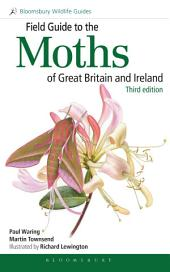 Field Guide to the Moths of Great Britain and Ireland: Third Edition, Edition 3