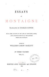 Essays, tr. by C. Cotton, with some account of the life of Montaigne, notes and a tr. of all the letters, ed. by W.C. Hazlitt: Volume 2