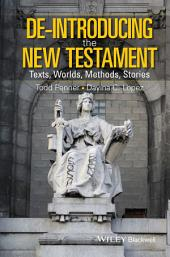 De-Introducing the New Testament: Texts, Worlds, Methods, Stories