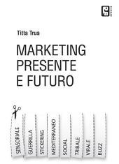 Marketing presente e futuro: Guerrilla,virale, stickering, tribale, social e tutto l'universo del marketing online.