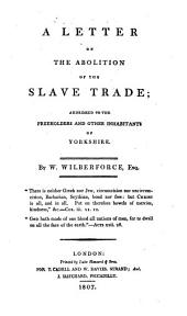 A Letter on the Abolition of the Slave Trade: Addressed to the Freeholders and Other Inhabitants of Yorkshire, Volume 1