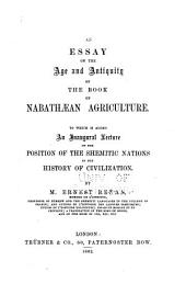 An Essay on the Age and Antiquity of the Book of Nabathæan Agriculture: To which is Added an Inaugural Lecture on the Position of the Shemitic Nations in the History of Civilization
