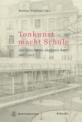 Tonkunst macht Schule: 150 Jahre Musik-Akademie Basel 1867-2017