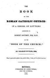 """The book of the Roman Catholic Church: in a series of letters addressed to Robert Southey on his """"Book of the Church"""""""