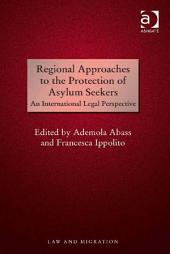 Regional Approaches to the Protection of Asylum Seekers: An International Legal Perspective