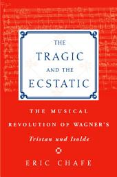 The Tragic and the Ecstatic: The Musical Revolution of Wagner's Tristan and Isolde