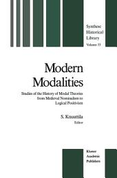Modern Modalities: Studies of the History of Modal Theories from Medieval Nominalism to Logical Positivism