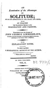An Examination of the Advantages of Solitude and of Its Operations on the Heart and Mind: With an Enquiry Into Its Prejudicial Influence on the Imagination and Passions, Volume 2