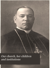 Our Church, Her Children and Institutions: Volume 1