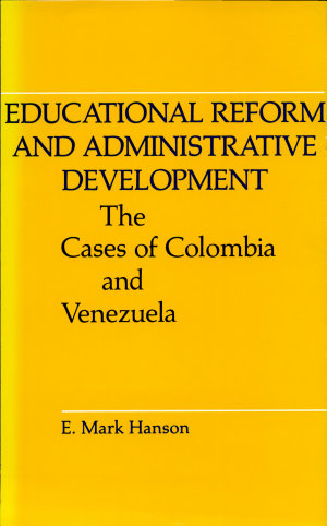 Educational Reform and Administrative Development: The Cases of Colombia and Venezuela