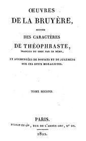 Oeuvres: suivies des Caractères de Theophraste traduits du grec par le même et augmentées de notices et de jugemens sur ces deux moralistes, Volume2