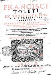 Francisci Toleti ... Instructio sacerdotum, ac pœnitentium, in qua omnium absolutissima casuum conscientiæ summa continetur, & catholici muneris ratio explicantur ... Ac duplici indice illustratum editur