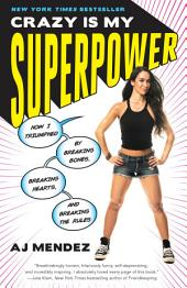 Crazy Is My Superpower:How I Triumphed by Breaking Bones, Breaking Hearts, and Breaking the Rules
