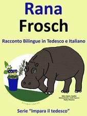 Imparare il Tedesco: Tedesco per Bambini. Rana - Frosch: Racconto Bilingue in Tedesco e Italiano