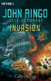 Invasion - Callys Krieg: Roman