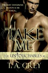 Take Me(FREE) - Book #1 (The Untouchables series): The Untouchables, #1