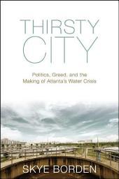 Thirsty City: Politics, Greed, and the Making of Atlanta's Water Crisis