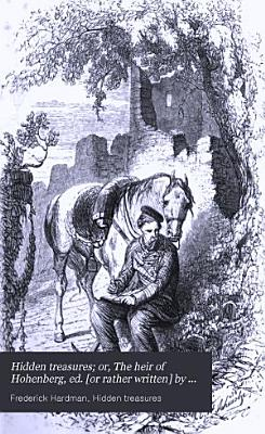 Hidden treasures  or  The heir of Hohenberg  ed   or rather written  by F  Hardman PDF