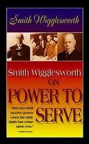 Smith Wigglesworth on Power to Serve
