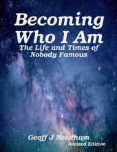 Becoming Who I Am: The Life and Times of Nobody Famous