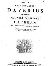 Prolyta Carolus Jospeh Daverius Taurinensis ad sacræ facultatis lauream in Regio Taurinensi Athenæo anno Domini 1794. die 24. martii hora 4. pomeridiana