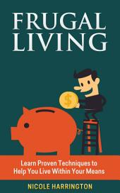 Frugal Living: Learn Proven Techniques to Help You Live Within Your Means