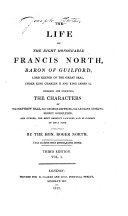 The Life of the Right Honourable Francis North, Baron of Guilford, Lord Keeper of the Great Seal, Under King Charles II. and King James II. Wherein are Inserted the Characters of Sir Matthew Hale, Sir George Jeffries, Sir Leoline Jenkins, Sidney Godolphin, and Others, the Most Eminent Lawyers and Statesmen of the Time