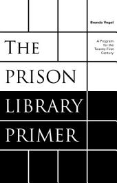 The Prison Library Primer: A Program for the Twenty-First Century