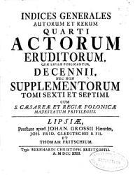 Indices generales auctorum et rerum primi   sexti  Actorum Eruditorum quae Lipsiae publicantur decennii  nec non supplementorum      Tomus sextus et septimus PDF