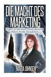 Die Macht Des Marketing: Tipps Um Mit Ihrem Online Business Hhere Profite Einzufahren