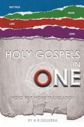 HOLY GOSPELS IN ONE: Word for Word Translation
