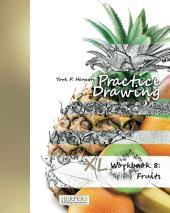 Practice Drawing - XL Workbook 8: Fruits