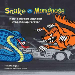 Snake Vs  Mongoose  How a Rivalry Changed Drag Racing Forever PDF