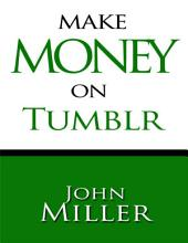 Make Money On Tumblr: Make Money Using Tumblr, Tumblr Blog Generates Revenue, Use Adsense On Tumblr
