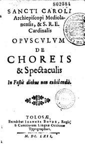 Sancti Caroli Archiepiscopi Mediolanensis... Opusculum de choreis et spectaculis in festis diebus non exhibendis [Ed. Fr. Bousquet]